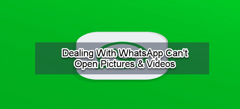 5 Ways Dealing With WhatsApp Cannot Open Pictures And Videos