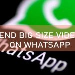 How To Send Long Duration Or Big Size Videos On WhatsApp